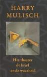 Het theater, de brief en de waarheid: een tegenspraak - Harry Mulisch