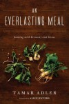 An Everlasting Meal: Cooking with Economy and Grace by Adler, Tamar 1st (first) Edition (10/18/2011) -