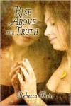 Rise Above the Truth - Rebecca Thein