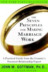 The Seven Principles for Making Marriage Work: A Practical Guide from the Country's Foremost Relationship Expert - John M. Gottman, Nan Silver