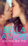 Kiss Me Like This: The Morrisons (New Adult Contemporary Romance) (Volume 1) - Bella Andre