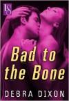 Bad to the Bone: A Loveswept Classic Romance - Debra Dixon