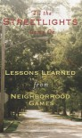 'Til the Streetlights Came On; Lessons Learned from Neighborhood Games - Daniel J. Porter