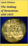 The Making of Byzantium, 600-1025 - Mark Whittow