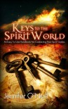Keys to the Spirit World: An Easy To Use Handbook for Contacting Your Spirit Guides - Jennifer O'Neill