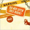 Warning: Do Not Open This Book! - Adam Lehrhaupt,  Matthew Forsythe (Illustrator)