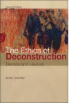 The Ethics of Deconstruction: Derrida and Levinas - Simon Critchley