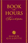 Book of Hours: Prayers to the Goddess - Galen Gillotte
