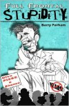 Full Frontal Stupidity - Barry Parham