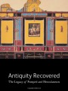 Antiquity Recovered: The Legacy of Pompeii and Herculaneum - Victoria Coates, Victoria C. Gardner Coates, Victoria Coates