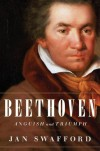 Beethoven: Anguish and Triumph - Jan Swafford