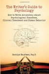 The Writer's Guide to Psychology: How to Write Accurately About Psychological Disorders, Clinical Treatment and Human Behavior - Carolyn Kaufman