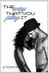 The Way That You Play It - B.J. Thornton