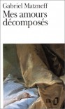 Mes Amours Decomposes - Gabrie Matzneff