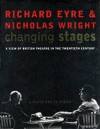 Changing Stages: A View of British Theatre in the Twentieth Century - Richard Eyre;Nicholas Wright