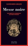 Messe noire : Une enquête du commissaire aux morts étranges - Olivier Barde-Cabuçon