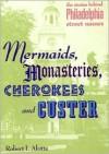 Mermaids, Monasteries, Cherokees and Custer: The Stories Behind Philadelphia Street Names - Robert I. Alotta