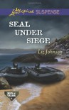 SEAL Under Siege (Love Inspired Suspense) - Liz Johnson