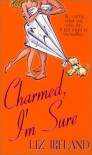 Charmed, I'm Sure - Liz Ireland