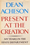 Present at the Creation - Dean Acheson