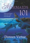 Mermaids 101: Exploring the Magical Underwater World of the Merpeople - Doreen Virtue