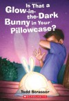 Is That A Glow-in-the-Dark Bunny In Your Pillowcase? - Todd Strasser
