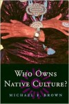 Who Owns Native Culture? - Michael F. Brown