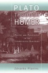 Plato through Homer: Poetry and Philosophy in the Cosmological Dialogues - Zdravko Planinc