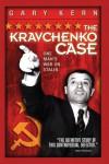 The Kravchenko Case: One Man's War on Stalin - Gary Kern