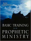 Basic Training for the Prophetic Ministry: A Call to Spiritual Warfare - Manual - Kris Vallotton