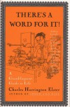THERE'S A WORD FOR IT!: A Grandiloquent Guide to Life - Charles Harringto Elster