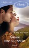 Amare uno scozzese (I Romanzi Classic) (Italian Edition) - Kinley MacGregor