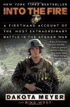 Into the Fire: A Firsthand Account of the Most Extraordinary Battle in the Afghan War - 'Dakota Meyer',  'Bing West'
