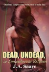 Dead, Undead, or Somewhere in Between (Rhiannon's Law #1) - J.A. Saare