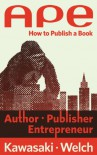 APE: Author, Publisher, Entrepreneur. How to Publish a Book - Guy Kawasaki