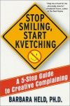 Stop Smiling, Start Kvetching: A 5-Step Guide to Creative Complaining - Barbara S. Held