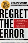 Regret the Error: How Media Mistakes Pollute the Press and Imperil Free Speech - Craig Silverman, Jeff Jarvis