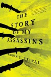 The Story of My Assassins: A Novel - Tarun J. Tejpal