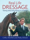 REAL LIFE DRESSAGE: TRAINING ADVICE FROM NOVICE TO GRAND PRIX - Hester Carl, Carl Hester