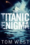 The Titanic Enigma - Tom West