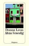 Mein Venedig: Ausgewählte Geschichten aus dem Band 'Über Venedig, Musik, Menschen und Bücher' - Donna Leon