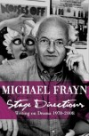 Stage Directions: Writing on Theatre, 1970-2008 - Michael Frayn