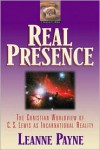 Real Presence: The Christian Worldview of C. S. Lewis as Incarnational Reality - Leanne Payne, Wayne Martindale, John R. Sheets