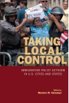 Taking Local Control: Immigration Policy Activism in U.S. Cities and States - Monica Varsanyi