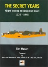 The Secret Years: Flight Testing at Boscombe Down, 1939-1945 - Tim Mason