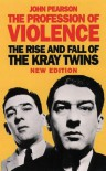 Profession of Violence: Rise and Fall of the Kray Twins - John Pearson