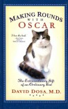Making Rounds with Oscar: The Extraordinary Gift of an Ordinary Cat - M. D. Dosa, M. D. Dosa