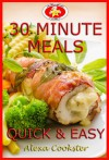 30 Minute Meals: 40 Quick Easy Recipes for Dinner & Lunch - Alexa Cookster