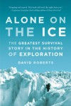 Alone on the Ice: The Greatest Survival Story in the History of Exploration - David Roberts