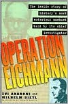 Operation Eichmann: The Truth about the Pursuit, Capture and Trial - Zvi Aharoni, Wilhelm Dietl